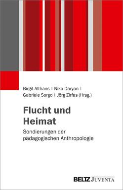 Flucht und Heimat von Althans,  Birgit, Daryan,  Nika, Sorgo,  Gabriele, Zirfas,  Jörg