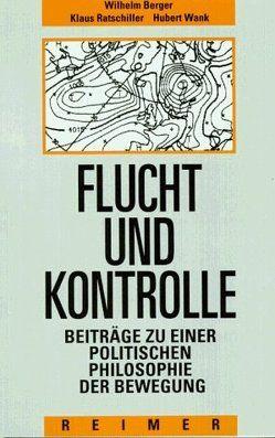 Flucht und Kontrolle von Berger,  Wilhelm, Ratschiller,  Klaus, Wank,  Hubert