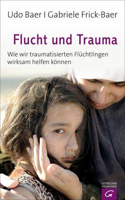 Flucht und Trauma von Baer,  Udo, Frick-Baer,  Gabriele
