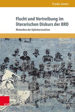 Flucht und Vertreibung im literarischen Diskurs der BRD von Janzen,  Frauke