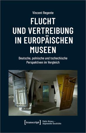Flucht und Vertreibung in europäischen Museen von Regente,  Vincent