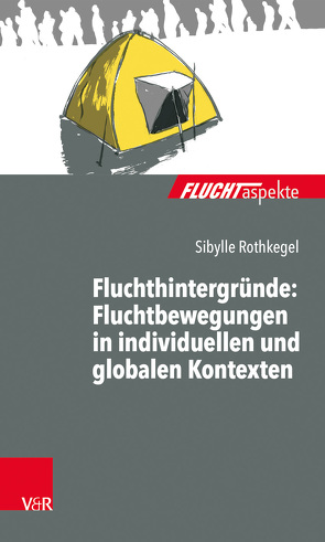 Fluchthintergründe: Fluchtbewegungen in individuellen und globalen Kontexten von Rothkegel,  Sibylle