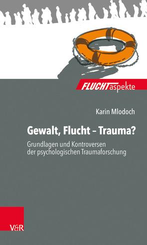 Gewalt, Flucht – Trauma? von Mlodoch,  Karin