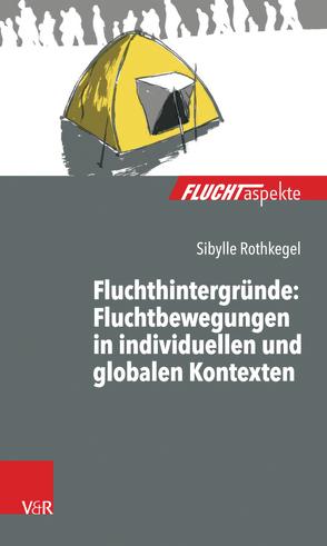 Fluchthintergründe: Fluchtbewegungen in individuellen und globalen Kontexten von Rothkegel,  Sibylle, Scherer,  Nadine