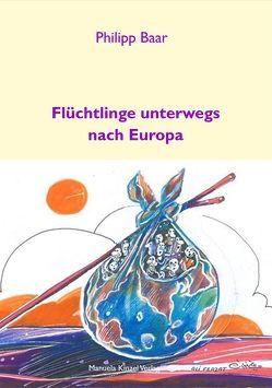 Flüchtlinge unterwegs nach Europa von Baar,  Philipp