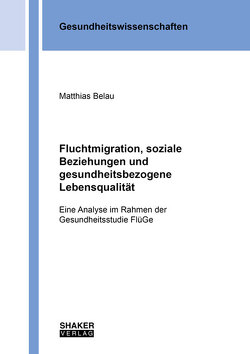 Fluchtmigration, soziale Beziehungen und gesundheitsbezogene Lebensqualität von Belau,  Matthias