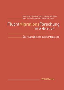 FluchtMigrationsForschung im Widerstreit von Bach,  Miriam, Narawitz,  Lena, Schroeder,  Joachim, Thielen,  Marc, Thönneßen,  Niklas-Max