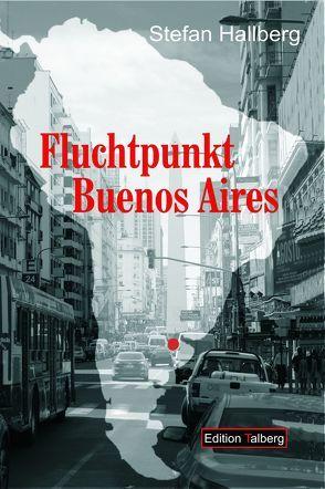 Fluchtpunkt Buenos Aires von Hallberg,  Stefan
