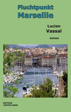 Fluchtpunkt Marseille von Stange,  Gerd, Vassal,  Lucien