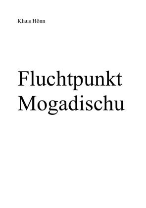 Fluchtpunkt Mogadischu von Hönn,  Klaus