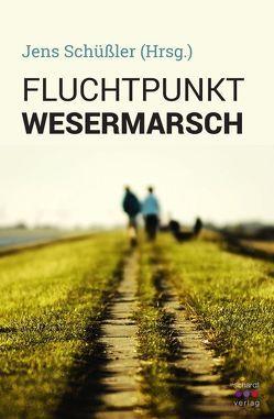 Fluchtpunkt Wesermarsch von Schüßler,  Jens