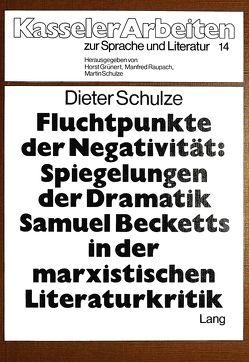 Fluchtpunkte der Negativität- Spiegelungen der Dramatik Samuel Becketts in der marxistischen Literaturkritik von Schulze,  Dieter