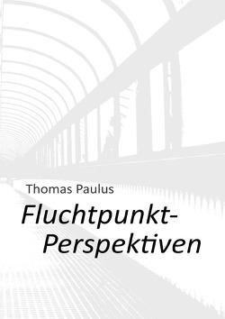 FluchtpunktPerspektiven von Paulus,  Thomas