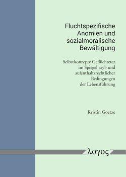 Fluchtspezifische Anomien und sozialmoralische Bewältigung von Goetze,  Kristin