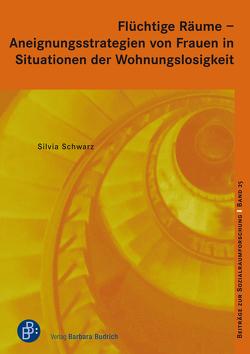 Flüchtige Räume – Aneignungsstrategien von Frauen in Situationen der Wohnungslosigkeit von Schwarz,  Silvia