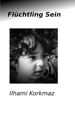 Flüchtling Sein von KORKMAZ,  ILHAMI