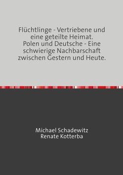 Flüchtlinge – Vertriebene und eine geteilte Heimat von Kotterba,  Renate, Schadewitz,  Michael