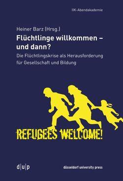 Flüchtlinge willkommen – und dann? von Barz,  Heiner
