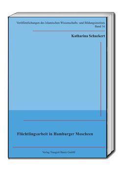 Flüchtlingsarbeit in Hamburger Moscheen von Schackert,  Katharina