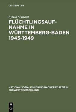 Flüchtlingsaufnahme in Württemberg-Baden 1945–1949 von Schraut,  Sylvia