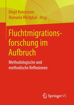 Fluchtmigrationsforschung im Aufbruch von Behrensen,  Birgit, Westphal,  Manuela