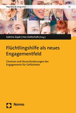 Flüchtlingshilfe als neues Engagementfeld von Gottschalk,  Ines, Zajak,  Sabrina