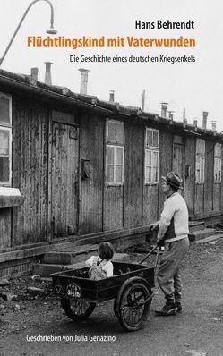 Flüchtlingskind mit Vaterwunden – Die Geschichte eines deutschen Kriegsenkels von Behrendt,  Hans