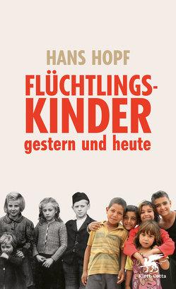 Flüchtlingskinder – gestern und heute von Hopf,  Hans