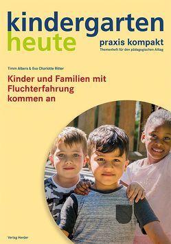 Kinder und Familien mit Fluchterfahrung kommen an von Albers,  Timm, Ritter,  Eva Charlotte