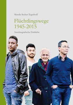 Flüchtlingswege 1945-2015 von Seeber-Tegethoff,  Mareile