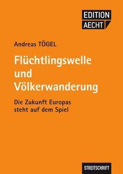 Flüchtlingswelle und Völkerwanderung von Tögel,  Andreas