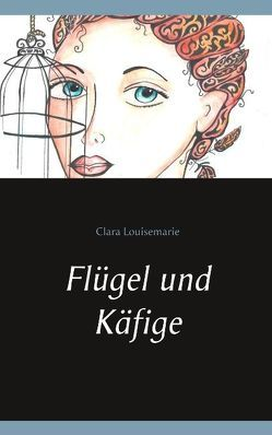 Flügel und Käfige von Louisemarie,  Clara