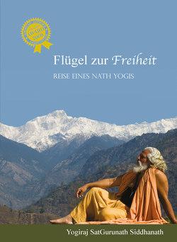 Flügel zur Freiheit von Schang,  Chandravali, Yogiraj SatGurunath Siddhanath