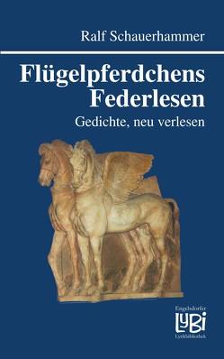 Flügelpferdchens Federlesen von Schauerhammer,  Ralf
