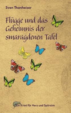 Flügge und das Geheimnis der smaragdenen Tafel von Thanheiser,  Sven