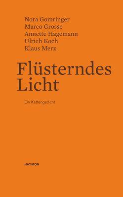 Flüsterndes Licht von Gomringer,  Nora, Grosse,  Marco, Hagemann,  Annette, Koch,  Ulrich, Merz,  Klaus