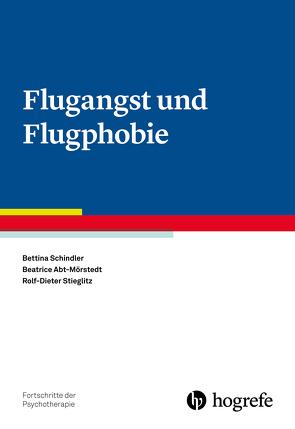 Flugangst und Flugphobie von Abt-Mörstedt,  Beatrice, Schindler,  Bettina, Stieglitz,  Rolf-Dieter