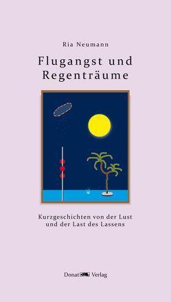 Flugangst und Regenträume von Neumann,  Ria