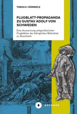 Flugblatt-Propaganda zu Gustav Adolf von Schweden von Hämmerle,  Tobias E.