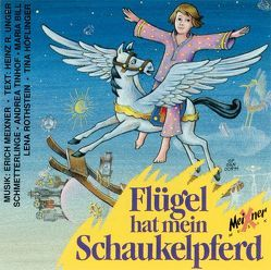 Flügel hat mein Schaukelpferd von Meixner,  Erich, Unger,  Heinz R.
