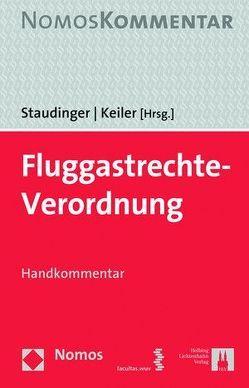 Fluggastrechte-Verordnung von Keiler,  Stephan, Staudinger,  Ansgar