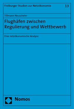 Flughäfen zwischen Regulierung und Wettbewerb von Neuscheler,  Tillmann