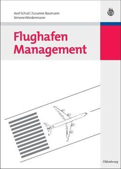 Flughafen Management von Baumann,  Susanne, Schulz,  Axel, Wiedenmann,  Simone