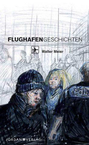 Flughafengeschichten von Meier,  Walter