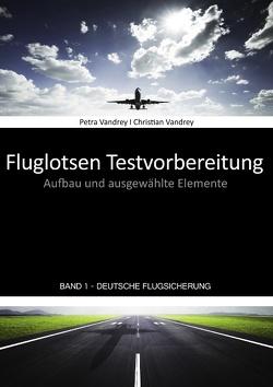 Fluglotsen Testvorbereitung; Band 1 Deutsche Flugsicherung von Vandrey,  Christian, Vandrey,  Petra