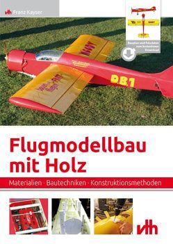 Flugmodellbau mit Holz von Kayser,  Franz