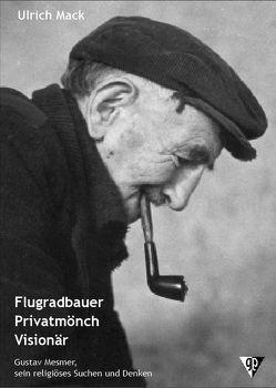 Flugradbauer – Privatmönch – Visionär von Mack,  Ulrich
