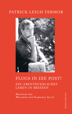 Flugs in die Post! von Allie,  Manfred, Fermor,  Patrick Leigh, Kempf-Allié,  Gabriele, Sisman,  Adam