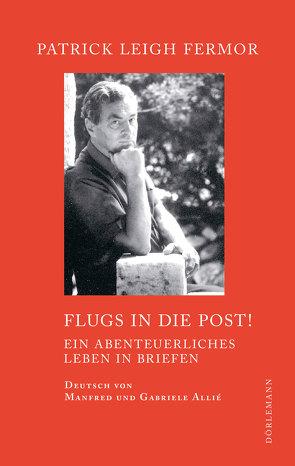 Flugs in die Post! von Allie,  Manfred, Fermor,  Patrick Leigh, Kempf-Allié,  Gabriele, Sisman,  Adam