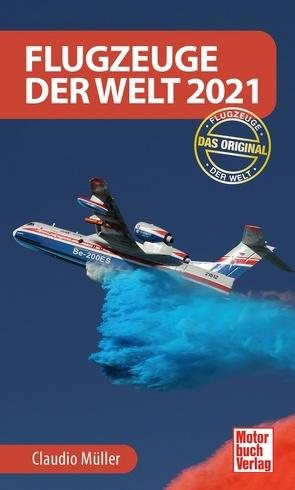Flugzeuge der Welt 2021 von Müller - Schönmann,  Claudio
